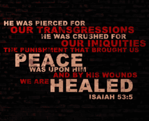 by His wounds we are healed isaiah-53-5